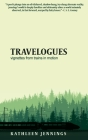 Travelogues: Vignettes from Trains In Motion Cover Image