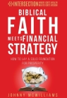 Biblical Faith Meets Financial Strategy: How to Lay a Solid Foundation for Prosperity Cover Image