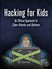 Hacking for Kids: An Ethical Approach to Cyber Attacks and Defense Cover Image