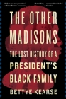 The Other Madisons: The Lost History of a President's Black Family Cover Image