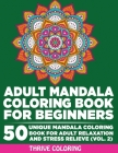 Adult Mandala Coloring Book For Beginners: 50 Unique Mandala Coloring Book For Adult Relaxation and Stress Relieve (Vol. 2) Cover Image