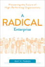 A Radical Enterprise: Pioneering the Future of High-Performing Organizations Cover Image
