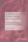 Academic Knowledge Production and the Global South: Questioning Inequality and Under-Representation Cover Image