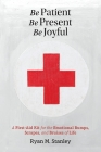 Be Patient, Be Present, Be Joyful: A First-Aid Kit for the Emotional Bumps, Scrapes, and Bruises of Life Cover Image
