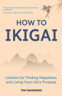 How to Ikigai: Lessons for Finding Happiness and Living Your Life's Purpose (Ikigai Book, Lagom, Longevity, Peaceful Living) Cover Image