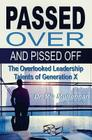 Passed Over and Pissed Off: The Overlooked Leadership Talents of Generation X Cover Image