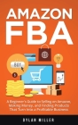 Amazon FBA: A Beginner's Guide to Selling on Amazon, Making Money, and Finding Products That Turn Into a Profitable Business Cover Image