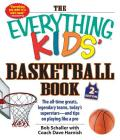 The Everything Kids' Basketball Book: The All-time Greats, Legendary Teams, Today's Superstars--and Tips on Playing Like a Pro (Everything® Kids) Cover Image