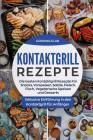 Kontaktgrill Rezepte: Die besten Kontaktgrill Rezepte Für Snacks, Vorspeisen, Salate, Fleisch, Fisch, Vegetarische Speisen und Desserts. Ink Cover Image