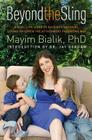 Beyond the Sling: A Real-Life Guide to Raising Confident, Loving Children the Attachment Parenting Way Cover Image