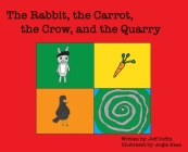 The Rabbit, The Carrot, The Crow, & The Quarry Cover Image