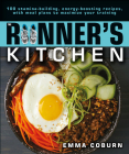 The Runner's Kitchen: 100 Stamina-Building, Energy-Boosting Recipes, with Meal Plans to Maximize Your Cover Image