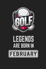 Golf Legends Are Born in February: Golf Notebook Gift for Kids, Boys & Girls Golf Lovers Birthday Gift Cover Image
