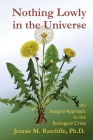 Nothing Lowly in the Universe: An Integral Approach to the Ecological Crisis Cover Image