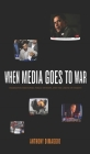 When Media Goes to War: Hegemonic Discourse, Public Opinion, and the Limits of Dissent Cover Image