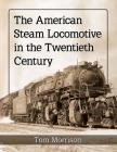 The American Steam Locomotive in the Twentieth Century Cover Image