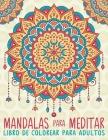 Mandalas Para Meditar: Libro De Colorear Para Adultos Cover Image
