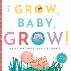 Grow, Baby, Grow!: Watch Baby Grow Month by Month! Cover Image