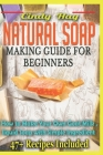 Natural Soap Making Guide For Beginners: How To Make Your Own Goat Milk, Liquid Soap with Simple Ingredients Cover Image