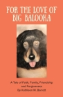 For the Love of Big Balooka: A Tale of Faith, Family, Friendship and Forgiveness Cover Image