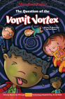 The Question of the Vomit Vortex: Solving Mysteries Through Science, Technology, Engineering, Art & Math Cover Image