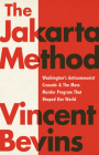 The Jakarta Method: Washington's Anticommunist Crusade and the Mass Murder Program that Shaped Our World Cover Image
