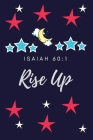 Rise Up: Isaiah 60:1: Religious, Spiritual, Motivational Notebook, Journal, Diary (110 Pages, Blank, 6 x 9) Cover Image