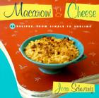 Macaroni and Cheese: 52 Recipes, from Simple to Sublime Cover Image