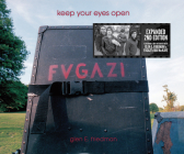 Keep Your Eyes Open: The Fugazi Photographs of Glen E. Friedman Cover Image