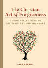 The Christian Art of Forgiveness: Guided Reflections to Cultivate a Forgiving Heart Cover Image
