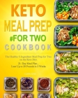 Keto Meal Prep #for Two Cookbook: The Healthy 5-Ingredient Meal Prep for Two on the Keto Diet. 21- Day Meal Plan, Lose Up to 20 Pounds in 3 Weeks Cover Image