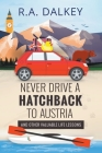 Never Drive A Hatchback To Austria (And Other Valuable Life Lessons) Cover Image