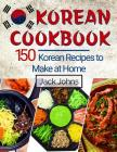 Korean Cookbook: 150 Korean Recipes to Make at Home Cover Image