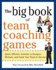 The Big Book of Team Coaching Games: Quick, Effective Activities to Energize, Motivate, and Guide Your Team to Success (Big Book of Business Games) Cover Image