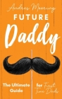 Future Daddy the Ultimate Guide for First Time Dads Cover Image