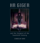 HR Giger and the Zeitgeist of the Twentieth Century Cover Image