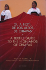 A Textile Guide to the Highlands of Chiapas: Guía Textil de los Altos de Chiapas Cover Image