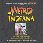 Weird Indiana: Your Travel Guide to Indiana's Local Legends and Best Kept Secrets Cover Image