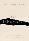 On Inhumanity: Dehumanization and How to Resist It Cover Image