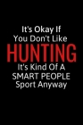 It's Okay If You Don't Like Hunting: Archery Gifts To Write In For Women & Men, Inspirational Blank Small Lined Sports Journal Cover Image