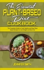 The Essential Plant Based Diet Cookbook: The Complete Guide to Cook Healthy and Easy Plant Based Recipes to Lose Weight and Burn Fat Cover Image