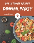 365 Ultimate Dinner Party Recipes: A Dinner Party Cookbook to Fall In Love With Cover Image