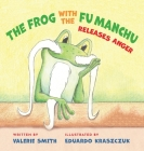 The Frog with the Fu Manchu: Releases Anger Cover Image
