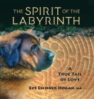 The Spirit of the Labyrinth: A True Tail of Love Cover Image