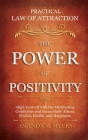 Practical Law of Attraction - The Power of Positivity: Align Yourself with the Manifesting Conditions and Successfully Attract Wealth, Health, and Hap Cover Image