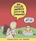 We Should Improve Society Somewhat: A Collection of Comics by Matt Bors Cover Image