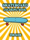 Skateboard Coloring Book For Kids: Skateboarding: Coloring Pages For Children Ages 4-8 (Gifts For Street Art Lovers) Cover Image