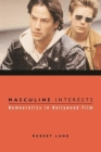 Masculine Interests: Homoerotics in Hollywood Film (Film and Culture) Cover Image