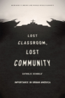 Lost Classroom, Lost Community: Catholic Schools' Importance in Urban America Cover Image