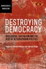 Destroying Democracy: Neoliberal Capitalism and the Rise of Authoritarian Politics Cover Image